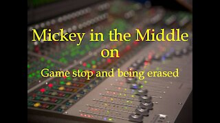 210128 Mickey in the Middle on Game stop and being erased