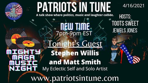 PATRIOTS IN TUNE Show #347: STEPHEN WILLIS of My Eclectic Self & MATT SMITH #MAGAMUSIC 4-16-2021