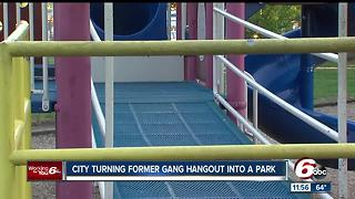 City turning former gang hangout to park - Video