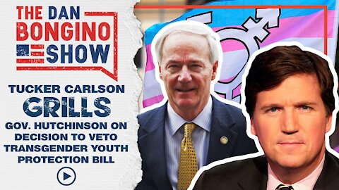 Tucker Grills Gov. Hutchinson On Decision To Veto Transgender Youth Protection Bill