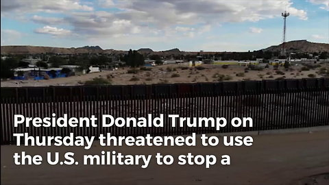 Trump Threatens To Send Military To 'Close Southern Border' in Face of Massive Migrant Caravan