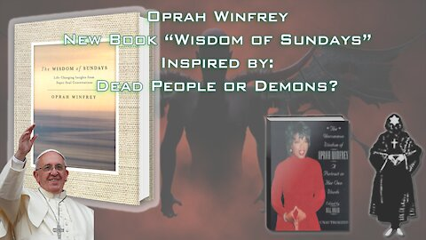 "Oprah Spiritual Book ""Wisdom of Sundays"" Inspired by Dead Spirits or Demons?"