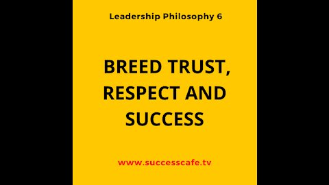 Leadership Philosophy #6: Breed Trust, Respect And Success