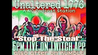 UNALTERED 1776 PODCAST EP:20 Stop the Steal