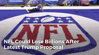 NFL Could Lose Billions After Latest Trump Proposal - Video
