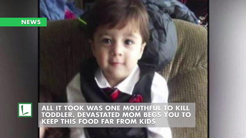 All It Took Was One Mouthful to Kill Toddler. Devastated Mom Begs You To Keep This Food Far From Kids