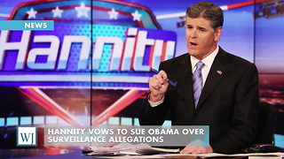 Hannity Vows To Sue Obama Over Surveillance Allegations - Video
