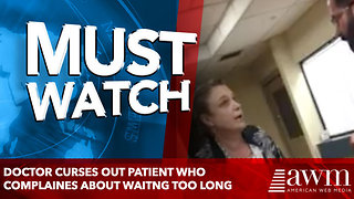Doctor curses out patient who complaines about waitng too long - Video