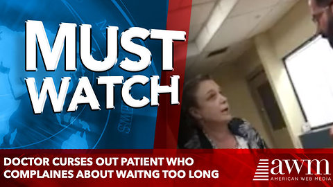 Doctor curses out patient who complaines about waitng too long