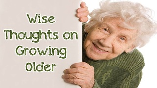 These wise thoughts remind us that growing old isn't bad - Video