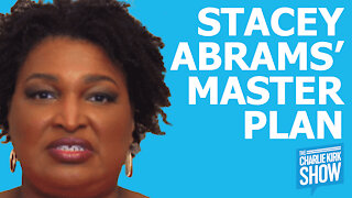 The Charlie Kirk Show - STACEY ABRAMS' MASTER PLAN