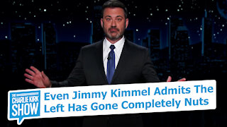 Even Jimmy Kimmel Admits The Left Has Gone Completely Nuts