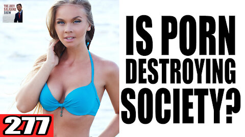 277. Is Porn Destroying Society? or is the Issue Bigger?
