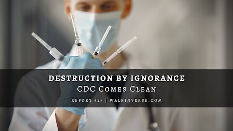 Destruction by Ignorance: CDC Comes Clean