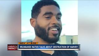 Milwaukee native talks about destruction of Harvey - Video