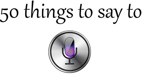 TOP 50 THINGS TO SAY TO SIRI!