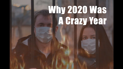 2020 Was A Crazy Year. Here Is The Reason Why.