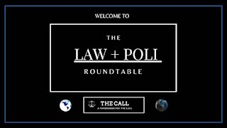 THE CALL: LAW + POLITICS ROUNDTABLE - PART 1 of 6