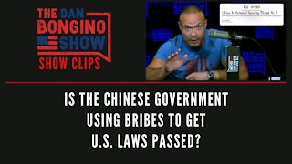 Is The Chinese Government Using Bribes To Get U.S. Laws Passed? - Dan Bongino Show Clips
