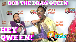 BOB THE DRAG QUEEN at DragCon 2017! on Hey Qween! - Video