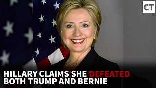 Hillary Claims She Defeated Both Trump and Bernie - Video