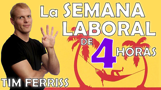 La Semana Laboral de 4 Horas por Tim Ferriss - resumen del libro en español - Video