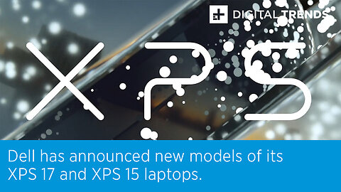 Dell has announced new models of its XPS 17 and XPS 15 laptops.
