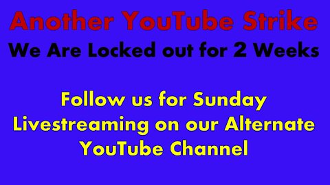 Another YouTube Strike - Follow Our Alternate YouTube Channel for Livestreaming