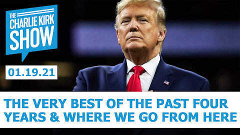 The Very Best of the Past Four Years & Where We Go From Here | The Charlie Kirk Show