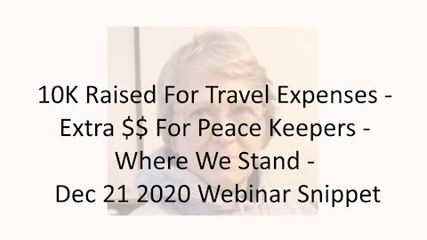 10K Raised For Travel Expenses - Extra $$ For Peace Keepers - Where We Stand - Dec 21 2020 Webinar