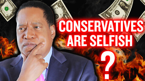 Larry Elder Debunks the Myth About Selfish and Greedy Conservatives | Larry Elder