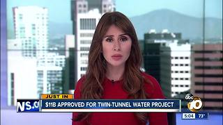 $11 billion approved for twin-tunnel water project - Video