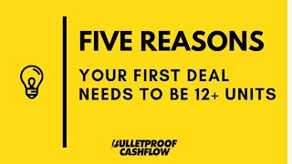 FIVE REASONS Your First Deal Needs to be 12+ Units