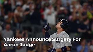 Yankees Announce Surgery For Aaron Judge - Video