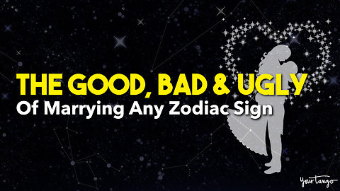 The Good, Bad And Ugly Of Marrying Any Zodiac Sign