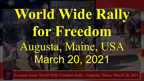 Excerpts from World Wide Rally for Freedom: Augusta, Maine USA March 20, 2021