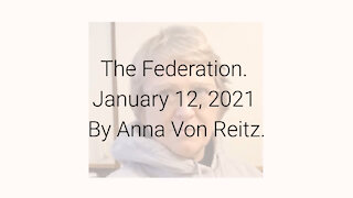 The Federation January 12, 2021 By Anna Von Reitz