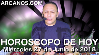 HOROSCOPO DE HOY ARCANOS Miercoles 27 de Junio de 2018 - Video