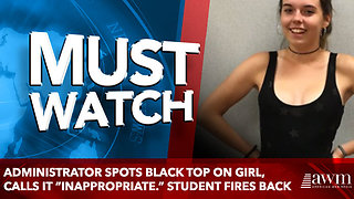 "Administrator spots normal black top on girl, calls it ""inappropriate."" Student fires back - Video"