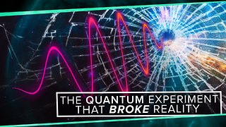 S2: The Quantum Experiment that Broke Reality - Video