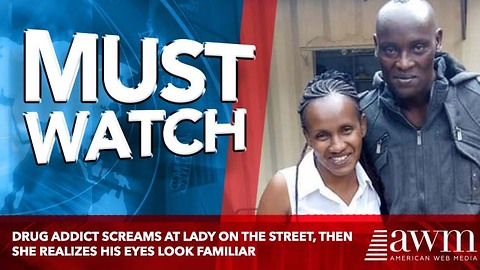 Drug Addict Screams At Lady On The Street, Then She Realizes His Eyes Look Familiar
