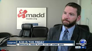 Officials are asking 420 celebrators to make plans to get home safe