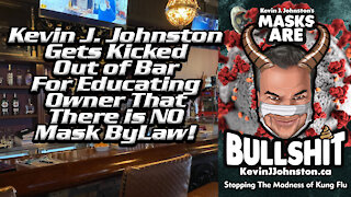 Kevin J Johnston Gets Kicked Out of A Bar For Explaining That There is NO MASK BYLAW