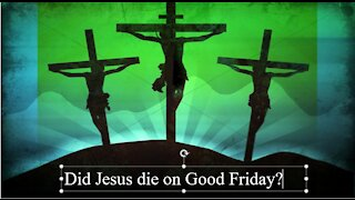 Did Jesus die on Good Friday?