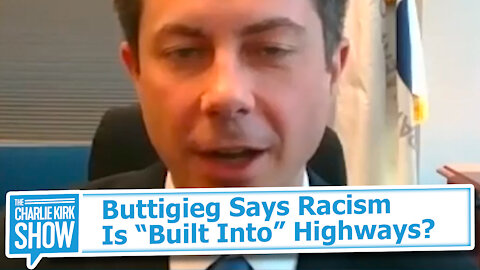 "Buttigieg Says Racism Is ""Built Into"" Highways?"
