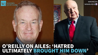 O'reilly On Ailes: 'Hatred Ultimately Brought Him Down' - Video
