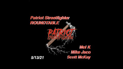 5.13.21 Patriot Streetfighter w/ Mike Jaco & Mel K: BOOMS Incoming...