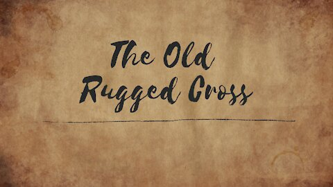 The Old Rugged Cross - Hymn