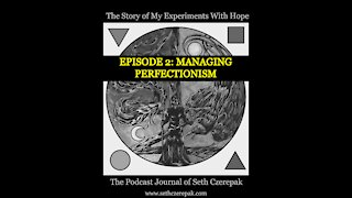 Experiments With Hope - Episode 2: Managing Perfectionism