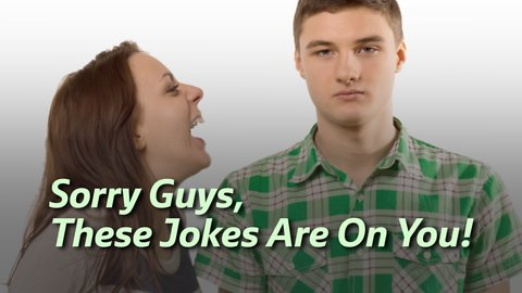We All Love a Good Joke... But Men, Can You Handle These?